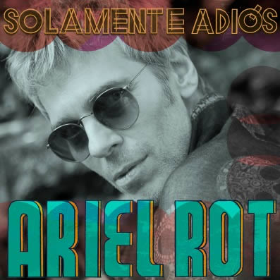 ariel-rot-solamente-adiós-12-07-16-c