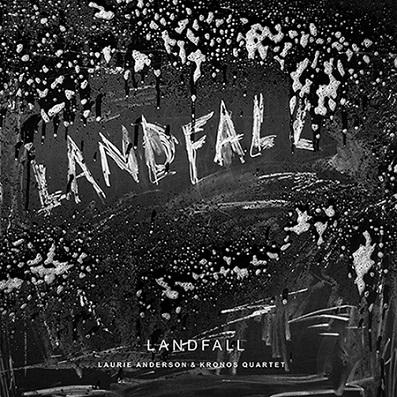 laurie-anderson-kronos-quartet-landfall-16-02-18