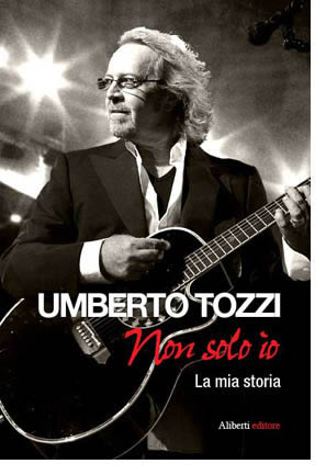 Non solo io, las memorias de Umberto Tozzi