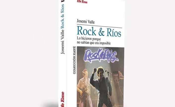 Llega a las librerías <i>Rock & Ríos. Lo hicieron porque no sabían que era imposible</i>